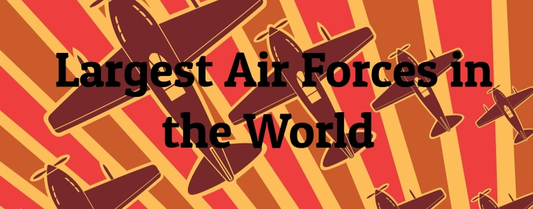 10 Largest Air Forces in the World