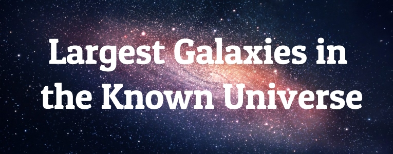 10 Largest Galaxies in the Known Universe