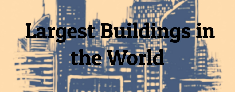 Largest Buildings in the World