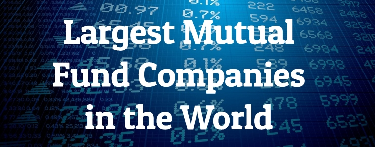 10 Largest Mutual Fund Companies in the World