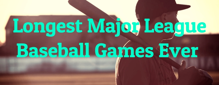 Longest Major League Baseball Games Ever