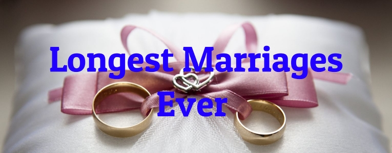 Longest Marriages Ever