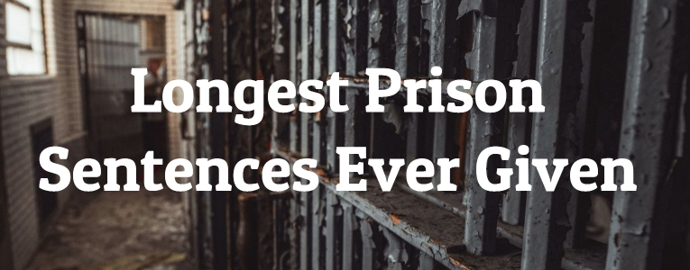 Longest Prison Sentences Ever Given