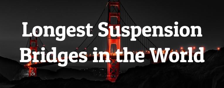 Longest Suspension Bridges in the World