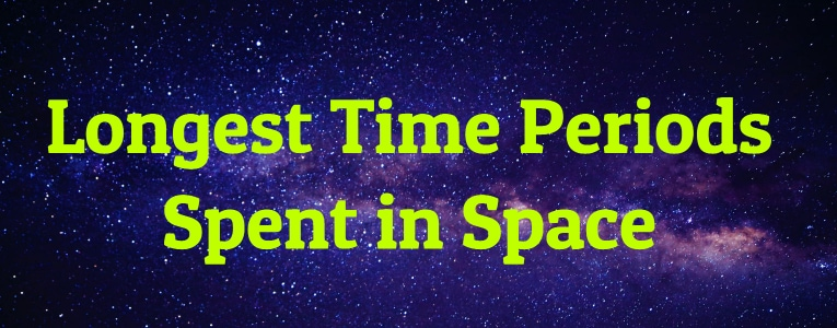 Longest Time Periods Spent in Space