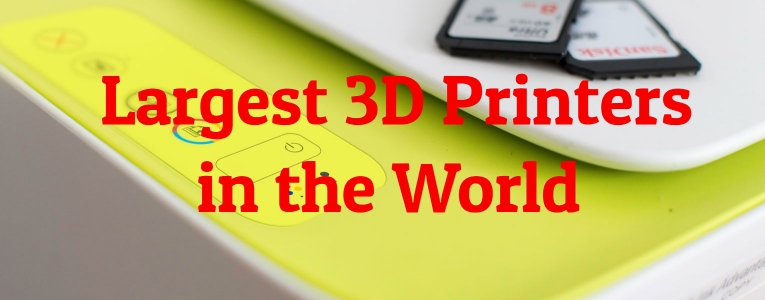 Largest 3D Printers in the World